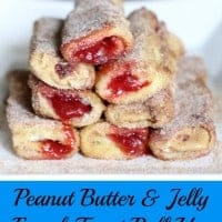 Peanut Butter and Jelly French Toast Roll Ups