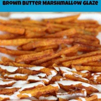 Cinnamon Sugar Sweet Potato Fries with Brown Butter Marshmallow Glaze