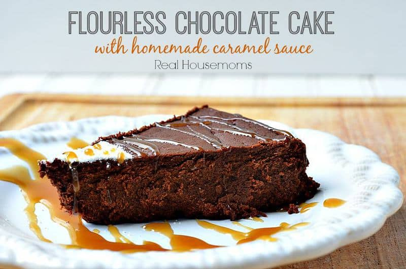 Flourless Chocolate Cake with Homemade Caramel Sauce - Real Housemoms