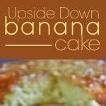 Upside Down Banana Cake | Real Housemoms