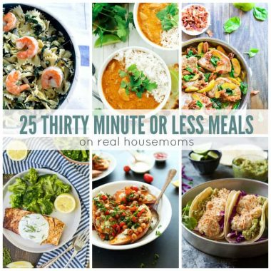 25 Thirty Minute or Less Meals | Real Housemoms