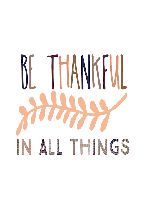 Be Thankful In All Things Printable Real Housemoms