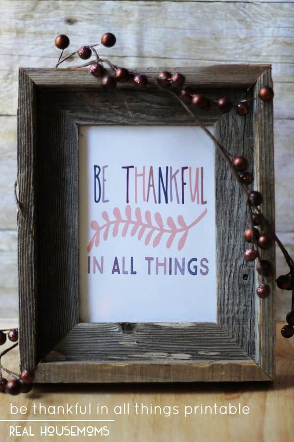 It's easy to get caught up in our problems. This Be Thankful in All Things Printable will help you to remember to take a moment to remember all of the wonderful things in your life!