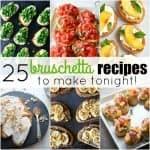 25 Bruschetta Recipes to Make Tonight!
