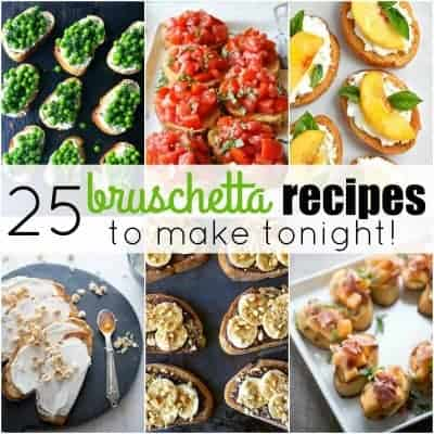25 Bruschetta Recipes to Make Tonight!