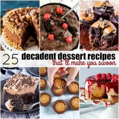 25 Decadent Dessert Recipes That'll Make You Swoon