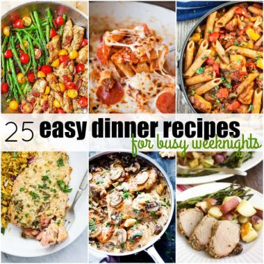 25 Easy Dinner Recipes for Busy Weeknights