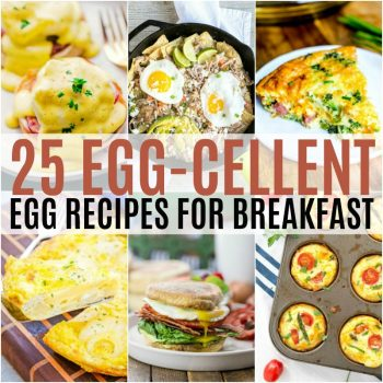 Have a protein-packed morning with these 25 Egg-cellent Egg Recipes for Breakfast! No matter how you like your eggs, these recipes will fill you up and get your ready to take on the day!