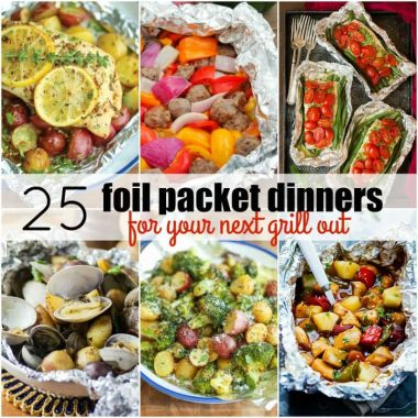 25 Foil Packet Dinners for Your Next Grill Out