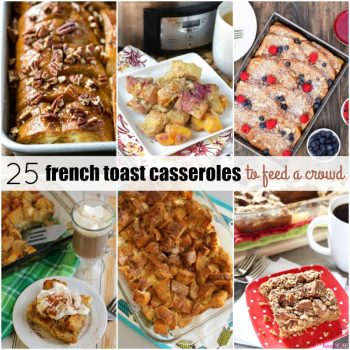 Breakfast just got a whole lot easier with these 25 French Toast Casserole Recipes to Feed a Crowd!