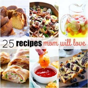 Mother's Day is just around the corner, and these 25 Recipes Mom Will Love are everything you need to surprise Mom with a delicious meal to say thanks!