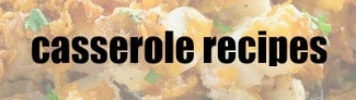 close up of potato casserole with casserole recipes text overlay